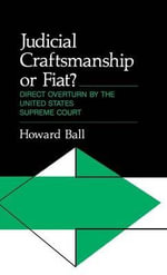 Judicial Craftmanship or Fiat? : Direct Overturn by the United States Supreme Court - Howard Ball