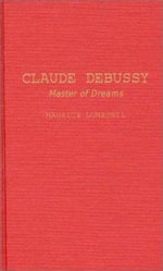 Claude Debussy : Master of Dreams - Maurice Dumesnil