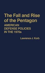 The Fall and Rise of the Pentagon : American Defence Policies in the 1970's - Lawrence J. Korb