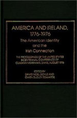 America and Ireland, 1776-1976 , the American Identity and the Irish Connection : The Proceedings of the United States Bicentennial Conference of Cumann Merriman, Ennis, August 1976 - David Noel Doyle