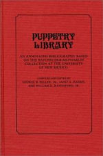 Puppetry Library : An Annotated Bibliography Based on the Batchelder-McPharlin Collection at the University of New Mexico - George B. Miller