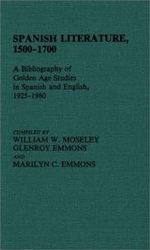 Spanish Literature, 1500-1700 : A Bibliography of Golden Age Studies in Spanish and English, 1925-1980 - William W. Moseley
