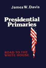 Presidential Primaries : Road to the White House - James W. Davis