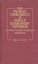 The Public Librarian as Adult Learners' Advisor : An Innovation in Human Services - Jane A. Reilly