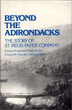 Beyond the Adirondacks : Story of St.Regis Paper Company - Elenor Amigo