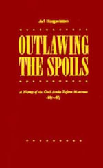 Outlawing the Spoils : History of the Civil Service Reform Movement, 1865-83 - Ari Arthur Hoogenboom