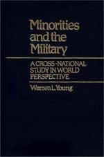 Minorities and the Military : A Cross-National Study in World Perspective - Warren L. Young