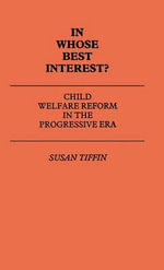 In Whose Best Interest? : Child Welfare Reform in the Progressive Era - Susan Tiffin