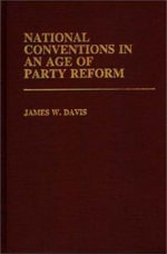Conventions in the Age of Party Reform : Contributions to the Study of Popular Culture= - James W. Davis