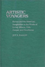 Artistic Voyagers : Europe and the American Imagination in the Works of Irving, Allston, Cole, Cooper, and Hawthorne - Joy S. Kasson