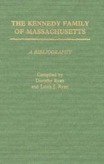 The Kennedy Family of Massachusetts : A Bibliography - Dorothy Ryan