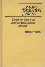 Edmund Thornton Jenkins : The Life and Times of an American Black Composer 1894-1926 - Jeffrey P. Green