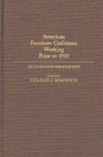 American Furniture Craftsmen Working Prior to 1920 : An Annotated Bibliography