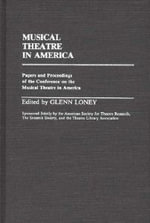 Musical Theatre in America : Papers and Proceedings of the Conference on the Musical Theatre in America