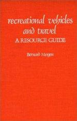 Recreational Vehicles and Travel : A Resource Guide - Bernard Mergen