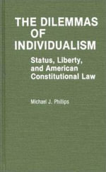 The Dilemmas of Individualism : Status Liberty, and American Constitutional Law - Michael J. Phillips