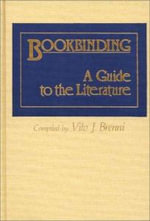 Bookbinding, a Guide to the Literature : A Guide to the Literature