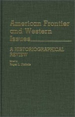 American Frontier and Western Issues : An Historiographical Review - Roger L. Nichols