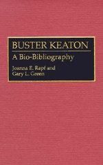Buster Keaton : A Bio-bibliography - Joanna E. Rapf