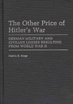 The Other Price of Hitler's War : German Military and Civilian Losses Resulting from World War II - M.K. Sorge