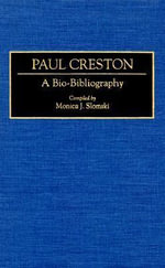 Paul Creston : A Bio-Bibliography :  A Bio-Bibliography - Monica J. Slomski