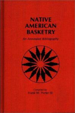 Native American Basketry : An Annotated Bibliography