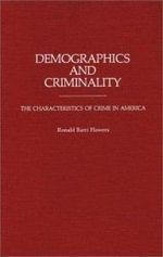Demographics and Criminality : The Characteristics of Crime in America - Ronald B. Flowers