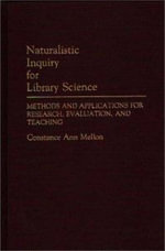 Naturalistic Inquiry for Library Science : Methods and Applications for Research, Evaluation and Teaching - Constance Ann Mellon