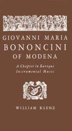Giovanni Maria Bononcini of Modena : A Chapter in Baroque Instrumental Music - William Klenz