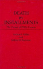 Death by Instalments : Ordeal of Willie Francis - Arthur Selwyn Miller