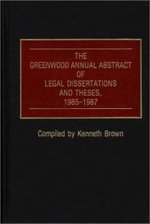 The Greenwood Annual Abstract of Legal Dissertations and Theses 1985-87 - Kenneth Brown