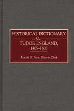 Historical Dictionary of Tudor England, 1485-1603 : Archives - Ronald H. Fritze