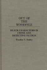 Out of the Woodpile : Black Characters in Crime and Detective Fiction - Frankie Y. Bailey