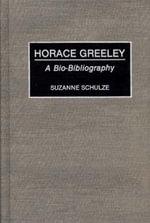 Horace Greeley : A Bio-Bibliography :  A Bio-Bibliography