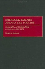 Sherlock Holmes Among the Pirates : Copyright and Conan Doyle in America, 1890-1930 - Donald A. Redmond