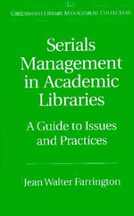 Serials Management in Academic Libraries : A Guide to Issues and Practices - Jean Walter Farrington
