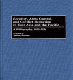 Security, Arms Control and Conflict Reduction in East Asia and the Pacific : A Bibliography, 1980-1991