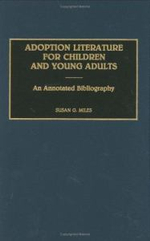 Adoption Literature for Children and Young Adults : An Annotated Bibliography :  An Annotated Bibliography - Susan G. Miles