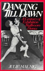 Dancing Till Dawn : Century of Exhibition Ballroom Dance - Julie Malnig