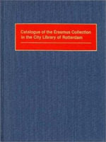 Catalogue of the Erasmus Collection in the City Library of Rotterdam - Gemeentebibliotheek Rotterdam