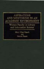 Aspirations and Mentoring in an Academic Environment : Women Faculty in Library and Information Science - Mary Niles Maack