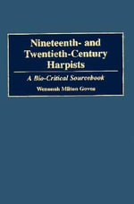 Nineteenth and Twentieth-century Harpists : A Bio-critical Sourcebook - Wenonah Milton Govea