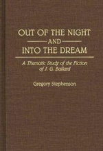 Out of the Night and into the Dream : Thematic Study of the Fiction of J.G. Ballard - Gregory Stephenson