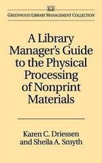 A Library Manager's Guide to the Physical Processing of Nonprint Materials :  3-Dimensional Techniques for Promoting Library Se... - Sheila A. Smyth