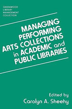 Managing Performing Arts Collections in Academic and Public Libraries : Greenwood Library Management Collection