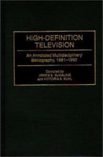 High Definition Television : An Annotated Multidisciplinary Bibliography, 1981-92