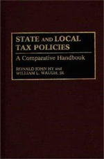 State and Local Tax Policies : A Comparative Handbook - William L. Waugh
