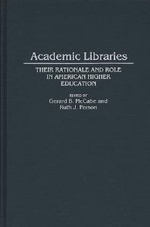 Academic Libraries : Their Rationale and Role in American Higher Education