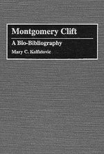 Montgomery Clift : A Bio-bibliography - Mary C. Kalfatovic