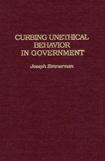 Curbing Unethical Behavior in Government - Joseph F. Zimmerman